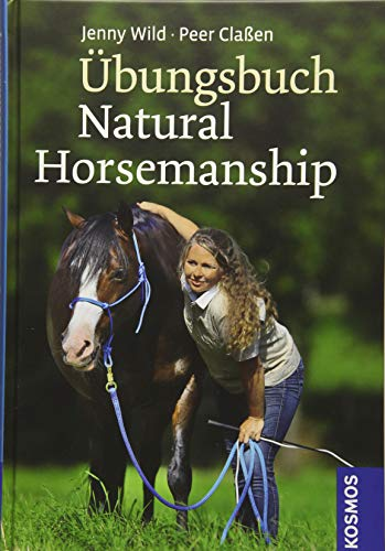 Übungsbuch Natural Horsemanship: Wild, Jenny; Claßen, Peer