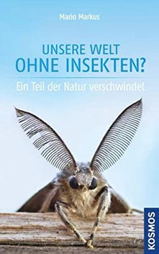 Unsere Welt ohne Insekten: Ein Teil der Natur verschwindet (Hardback): Mario Markus