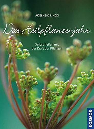 9783440145470: Das Heilpflanzenjahr: Selbst heilen mit der Kraft der Pflanzen