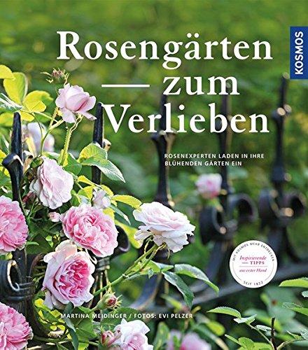 Rosengärten zum Verlieben: Rosenexperten laden in ihre blühenden Gärten ein (Hardback): Martina ...