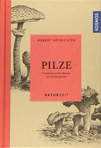 Naturzeit Pilze : Faszinierende Wesen im Verborgenen: Robert Hofrichter