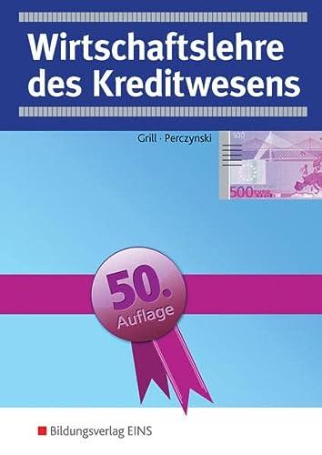 Wirtschaftslehre des Kreditwesens. - Grill, Wolfgang, Hans Perczynski und Hannelore Grill