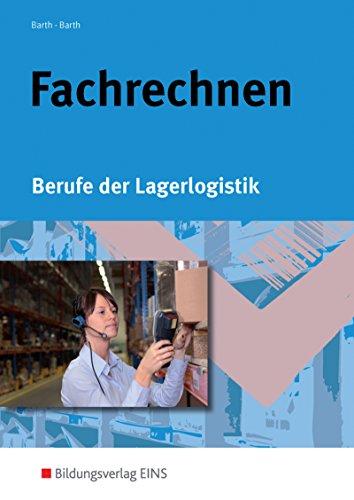 Fachrechnen. Berufe der Lagerlogistik. Lehr-/Fachbuch: Volker Barth, Dominik