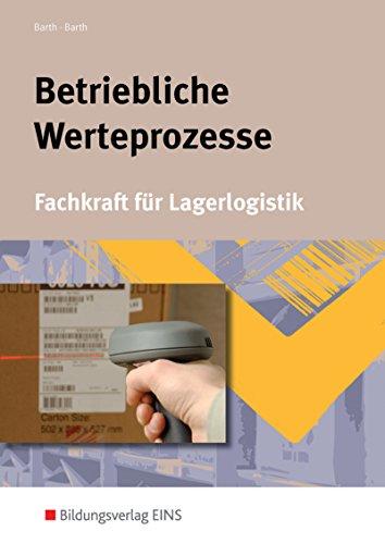 Betriebliche Wertprozesse. Fachkraft für Lagerlogistik. Lehr-/Fachbuch: Volker Barth