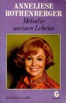 Melodie meines Lebens - Ein Weltstar erzählt: Anneliese, Rothenberger,: