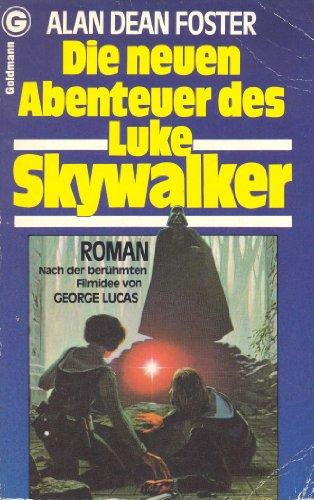 Die neuen Abenteuer des Luke Skywalker - Nach der berühmten Filmidee von George Lucas - Roman, aus dem Amerikanischen von Tony Westermayr, - Foster, Alan Dean,