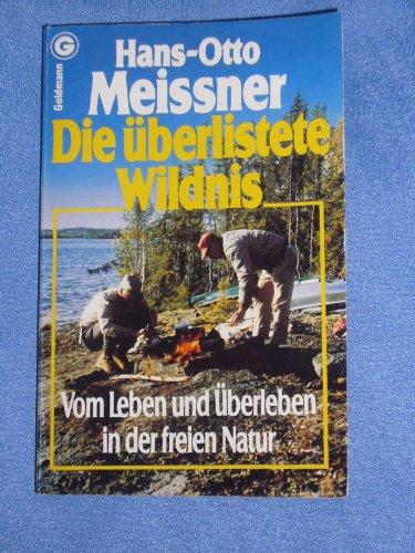 9783442064298: Die überlistete Wildnis. Vom Leben und Überleben in der freien Natur.