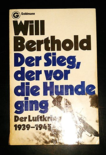 9783442065998: Der Sieg, der vor die Hunde ging. Der Luftkrieg 1939-1945.