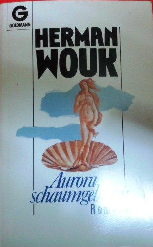 Aurora schaumgeboren : Roman. [Aus d. Amerikan. übertr. von Kurt Heinrich Hansen]: Wouk, ...