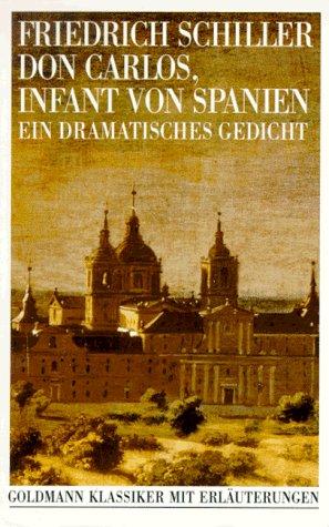 Don Carlos, Infant von Spanien. Ein dramatisches: Schiller, Friedrich Von