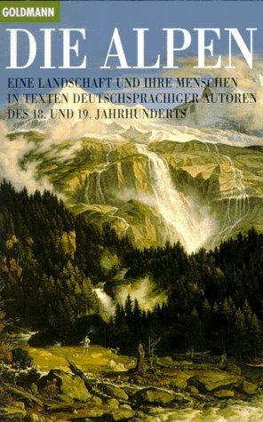 9783442076598: Die Alpen. Eine Landschaft und ihre Menschen in Texten deutschsprachiger Autoren des 18. und 19. Jahrhunderts
