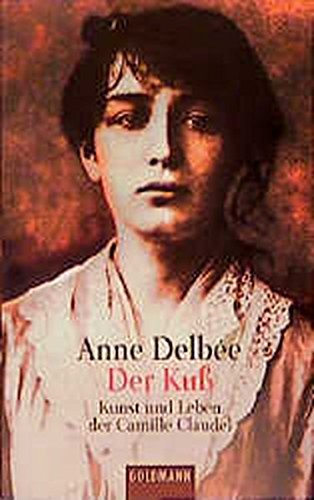 Der Kuß : Kunst und Leben der Camille Claudel - Delbée, Anne