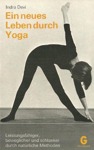 9783442090068: Ein neuses Leben durch Yoga (Leistungsfahiger, beweglicher und schlanker durch naturliche Methoden Mit 58 Abbildungen)