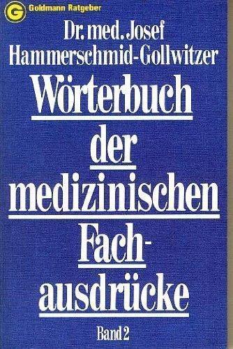 Worterbuch der medizinischen Fachausdrucke (Goldmann Ratgeber): Josef Hammerschmid-Gollwitzer