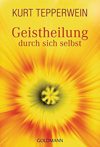Geistheilung durch sich selbst.: Kurt Tepperwein