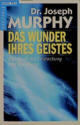 Das Wunder Ihres Geistes - Ein Buch der Entdeckung und Wandlung: Murphy, Dr. Joseph