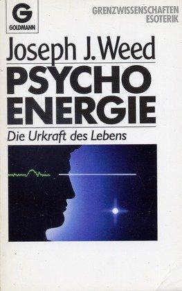 Psychoenergie. Die Urkraft des Lebens. (Grenzwissenschaften, Esoterik): Weed, Joseph J.