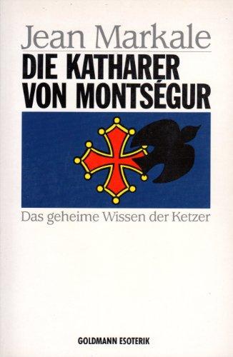 9783442120666: Die Katharer von Motsegur. Das geheime Wissen der Ketzer