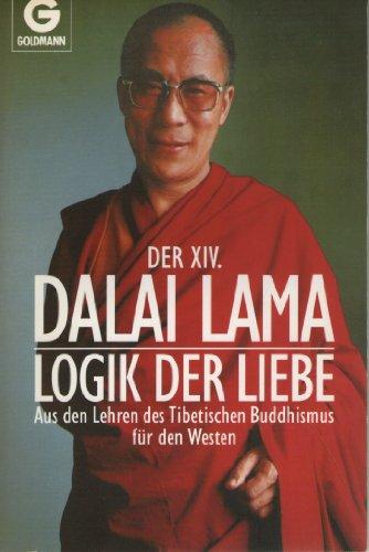 9783442123605: Logik der Liebe. Aus den Lehren des Tibetischen Buddhismus f�r den Westen