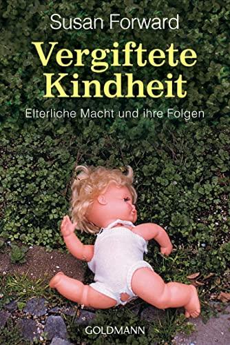 9783442124428: Vergiftete Kindheit. Vom Mißbrauch elterlicher Macht und seinen Folgen.