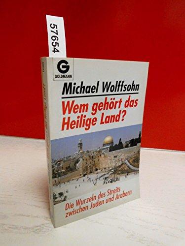 9783442124695: Wem Gehört Das Heilige Land?Die Wurzeln Des Streits Zwischen Juden Und Arabern