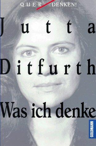 Was ich denke. - signiert - Ditfurth, Jutta