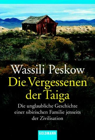 9783442126378: Die Vergessenen der Taiga: Die unglaubliche Geschichte einer sibirischen Familie jenseits der Zivilisation