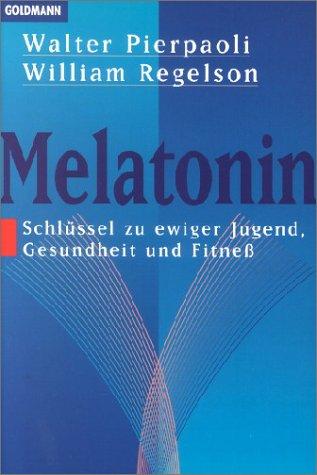 Melatonin. Schlüssel (Schlussel) zu ewiger Jugend, Gesundheit und Fitneß? (Fitness) (3442127106) by Walter Pierpaoli; William Regelson