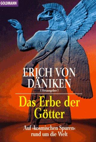 Das Erbe der Götter: Auf »kosmischen Spuren« rund um die Welt - Däniken, Erich Von