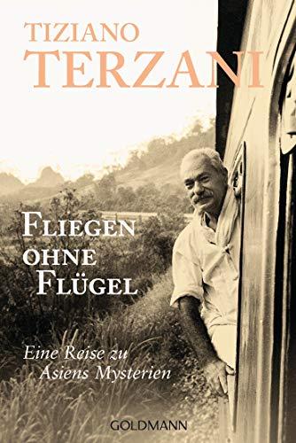 Fliegen ohne Flügel : Eine Reise zu Asiens Mysterien - Tiziano Terzani