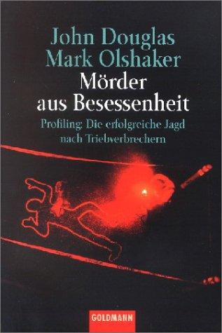Mörder aus Besessenheit. Profiling: Die erfolgreiche Jagd nach Triebverbrechern. (3442129729) by Douglas, John; Olshaker, Mark