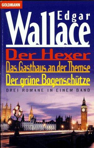 9783442131693: Der Hexer / Das Gasthaus an der Themse / Der grüne Bogenschütze. Drei klassische Krimis in einem Band.