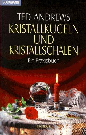 Kristallkugeln und Kristallschalen. Ein Praxisbuch. (3442132592) by Ted Andrews