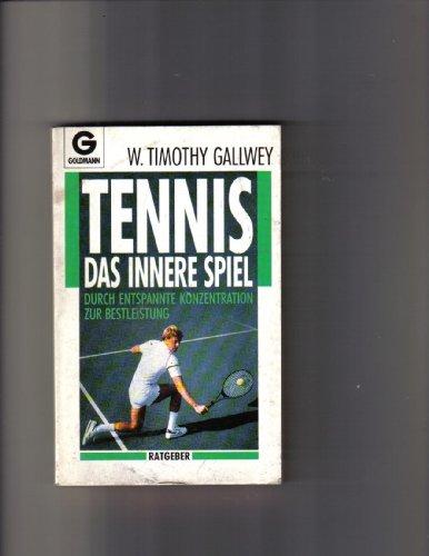 9783442135684: Tennis: Das innere Spiel. Durch entspannte Konzentration zur Bestleistung