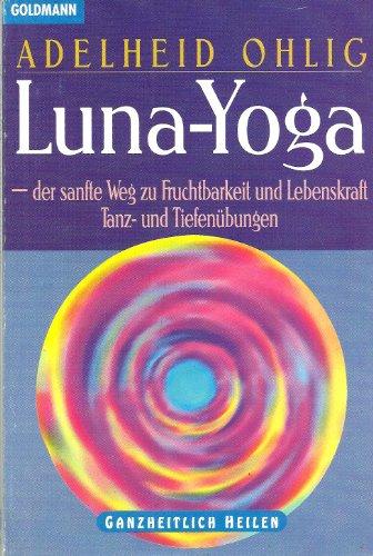 9783442137909: Luna-Yoga - der sanfte Weg zu Fruchtbarkeit und Lebenskraf. Tanz- und Tiefenübungen