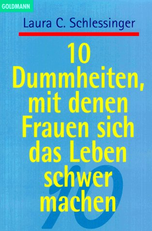 Zehn Dummheiten, mit denen Frauen sich das Leben schwer machen. (3442139813) by Schlessinger, Laura C.