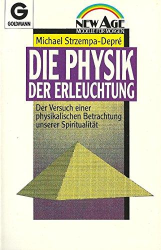 9783442140459: DIE PHYSIK DER ERLEUCHTUNG Der Versuch einer physikalischen Betrachtung unserer Spiritualitat (NEW AGE Modelle fur Morgen)