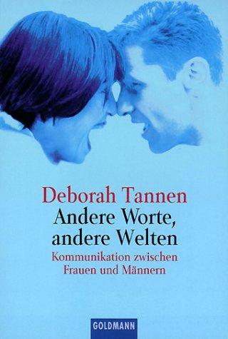 Andere Worte, andere Welten. Kommunikation zwischen Frauen und Männern. (344215040X) by Tannen, Deborah