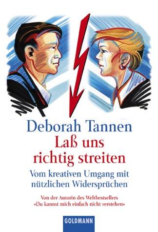 Laß uns richtig streiten. Vom kreativen Umgang mit nützlichen Widersprüchen. (3442151066) by Tannen, Deborah