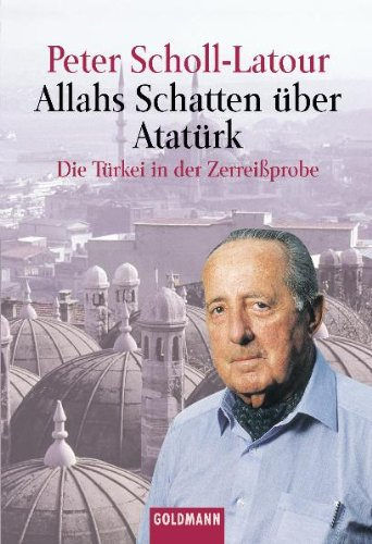 9783442151370: Allahs Schatten über Atatürk: Die Türkei in der Zerreißprobe. Zwischen Kurdistan und Kosovo