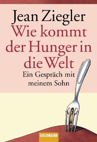 9783442151608: Wie kommt der Hunger in die Welt?: Ein Gespräch mit meinem Sohn
