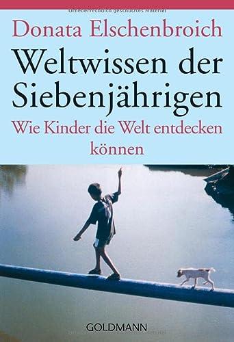 9783442151752: Weltwissen der Siebenj�hrigen: Wie Kinder die Welt entdecken k�nnen