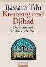 Kreuzzug und Djihad: Der Islam und die: Bassam Tibi