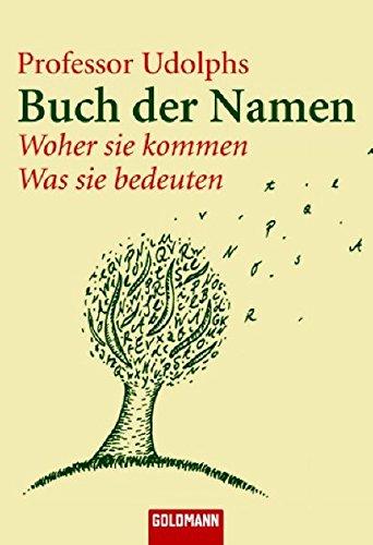 9783442154289: Professor Udolphs Buch der Namen: Woher sie kommen - Was sie bedeuten