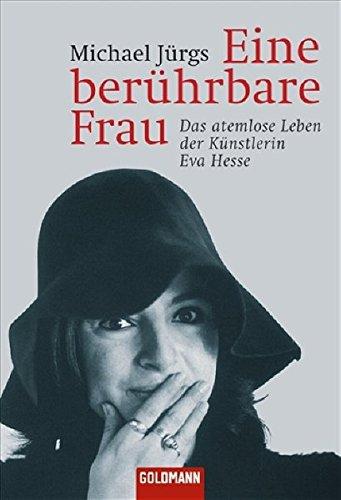 9783442155095: Eine berührbare Frau: Das atemlose Leben der Künstlerin Eva Hesse