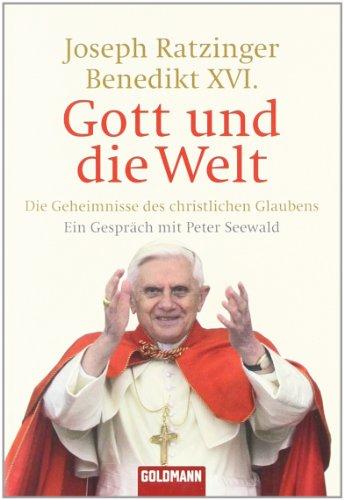Gott und die Welt: Die Geheimnisse des christlichen Glaubens. Ein Gespräch mit Peter Seewald