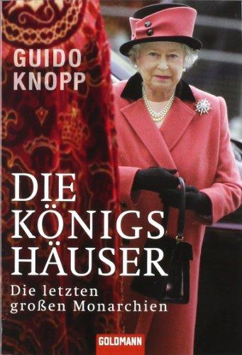 Die Königshäuser - Die letzten großen Monarchien: Knopp, Guido