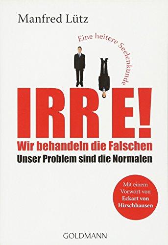 9783442156795: Irre! - Wir Behandeln Die Falschen (German Edition)