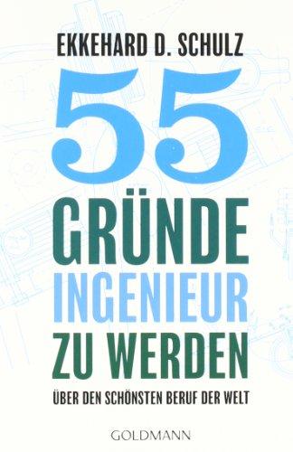 55 Gründe, Ingenieur zu werden Über den: Schulz, Ekkehard D.