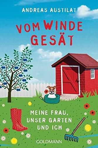 9783442158492: Vom Winde gesät: Meine Frau, unser Garten und ich
